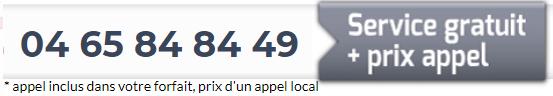 04 65 84 84 49 (appel gratuit inclus dans votre forfait, puis prix d'un appel local)
